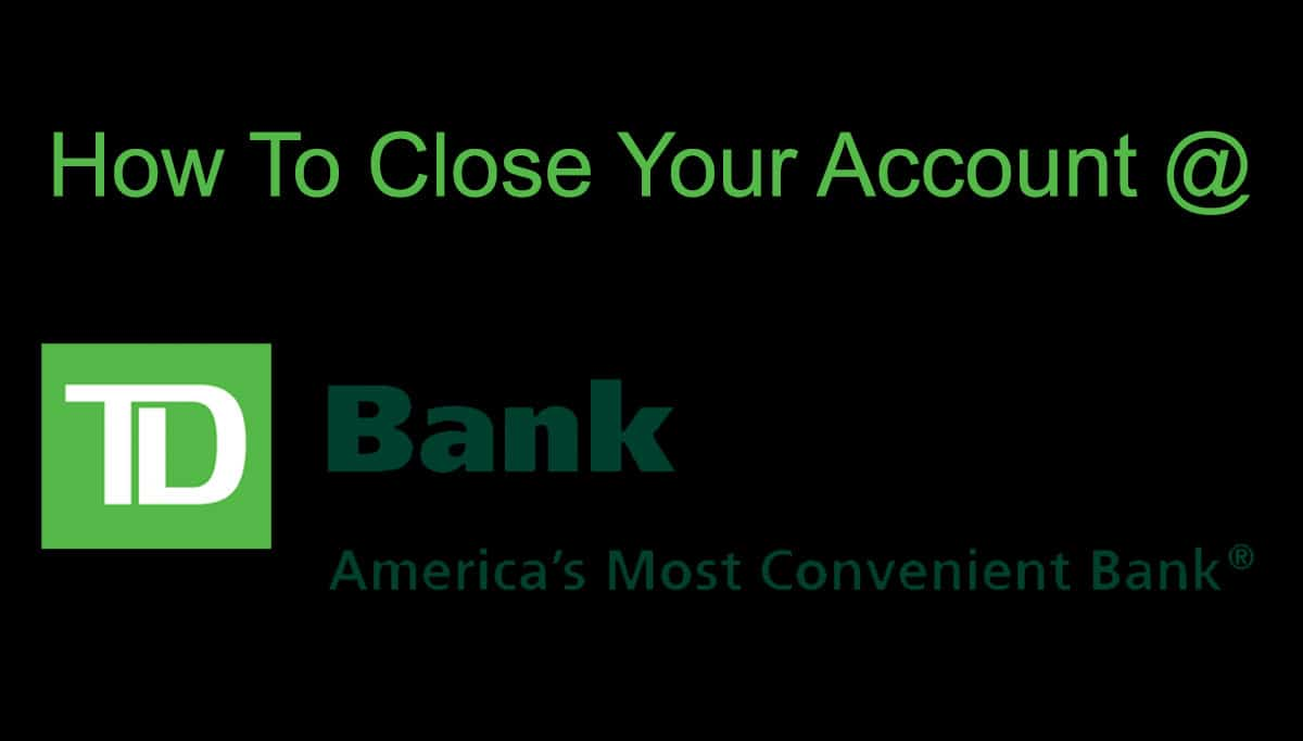 How To Close Your TD Bank Account